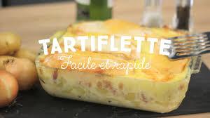 tartiflette facile et rapide cuisineaz