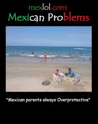 Overprotective Mom Meme - mexican problems mexican parents always overprotective