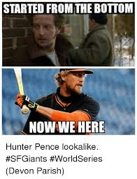 Hunter Pence Memes - started from the bottom now we here hunter pence lookalike sfgiants