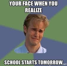 School Starts Tomorrow Meme - your face when you realize school starts tomorrow sad face guy