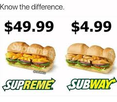 Subway Sandwich Meme - know the difference 4999 499 acockstco supreme subway tm subway