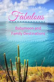 180 best fabulous babymoon and family destinations images on