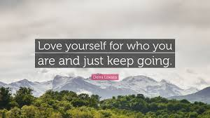 keep going quote pics demi lovato quote u201clove yourself for who you are and just keep