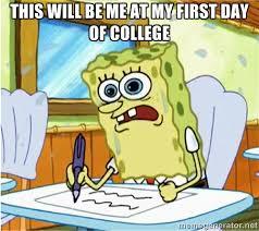First Day Of College Meme - spongebob school meme college by g strike251 on deviantart