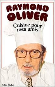 livre cuisine oliver amazon fr cuisine pour mes amis raymond oliver livres