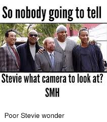 Stevie Wonder Memes - so nobody going to tell blgon stevie what camera to look at smh