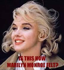 Marilyn Meme - is this how marilyn monroe felt know your meme