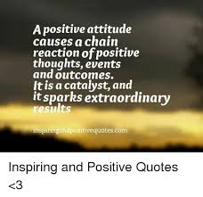 Positive Meme Quotes - a positive attitude causes a chain reaction of positive thoughts