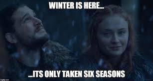 Winter Is Coming Meme - game of thrones season 6 winter has arrived meme game of thrones
