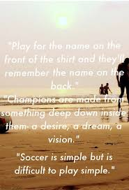 True Quotes About Life And Love by 149 Best Soccer Quotes Images On Pinterest Soccer Quotes Soccer