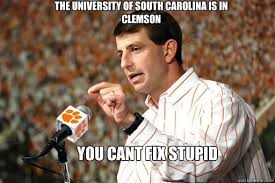 Clemson Memes - the university of south carolina is in clemson you cant fix stupid