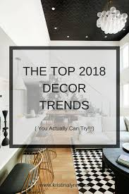 trends home decor the top 8 home decor trends to try in 2018 kristina lynne