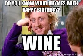 Meme Willy Wonka - do you know what rhymes with happy birthday wine willy wonka