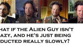History Channel Aliens Guy Meme - alien guy hair history channel funny pictures quotes memes