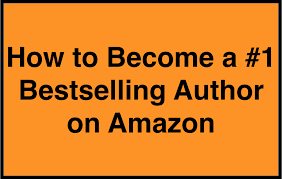 best on amazon how to become a 1 bestselling author on amazon with step by step