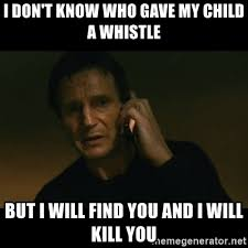 Whistle Meme - i don t know who gave my child a whistle but i will find you and i