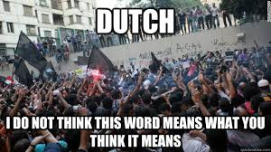 Dutch Memes - dutch i do not think this word means what you think it means