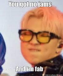 Fab Meme - you got no jams and i m fab allkpop meme center