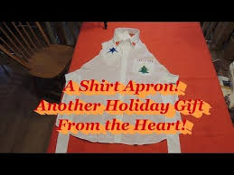 dress shirt apron another gift from the heart youtube