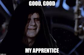 Darth Sidious Meme - good good my apprentice imgflip