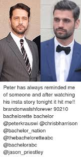 Bachelorette Meme - peter has always reminded me of someone and after watching his insta