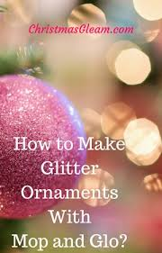 how to make glitter ornaments with mop and glo gleam