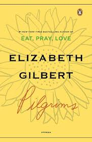 pilgrims book pilgrims official website for best selling author elizabeth gilbert
