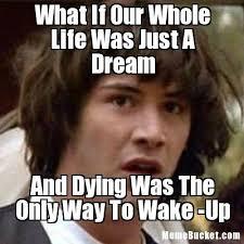 Dream On Meme - conspiracy keanu meme trolls funny pictures