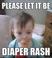 please let it be diaper rash meme s pinterest meme quick meme