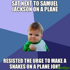 Snakes On A Plane Meme - sat next to samuel jackson on a plane resisted the urge to make a