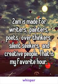 2am is made for writers painters poets thinkers silent