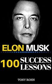 biography book elon musk elon musk 100 success lessons from elon musk on work life