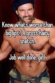 Big Lips Meme - know whats worse than big lips a gross hairy snatch job well done