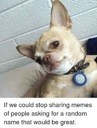 Sharing Meme - つ dr if we could stop sharing memes of people asking for a random