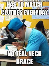 Neck Brace Meme - has to match clothes everyday no teal neck brace misc quickmeme