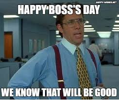 Boss Meme - happy boss s day quotes wishes images memes happy wishes