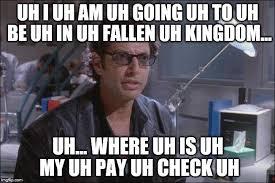 Uh Meme - uh i uh am uh going uh to uh be uh in uh fallen uh kingdom uh