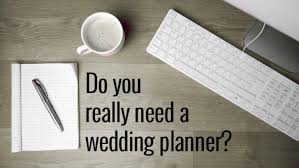 i need a wedding planner do you really need a wedding planner wpic ca