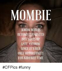 Funny Memes About Moms - mombe a mom who is beyond exhausted but stays up late anyhow since