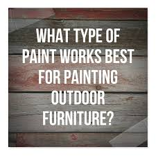 what type of paint works best for painting outdoor furniture