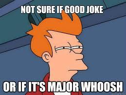 Meme Joke - whoosh you missed the joke know your meme