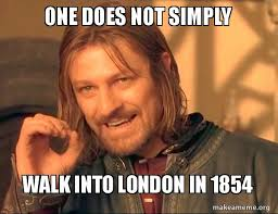London Meme - one does not simply walk into london in 1854 make a meme
