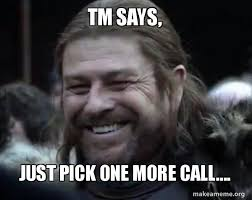 Soon Tm Meme - tm says just pick one more call happy ned stark meme make a