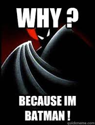 Im Batman Meme - why because im batman because quickmeme