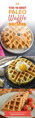 16 Best Recipe Of The The 16 Best Paleo Waffle Recipes Grain Free Dairy Free Gluten Free