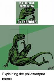 Raptor Memes - isnt the long raptor claw on the foot explaining the philosoraptor