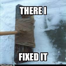 Shoveling Snow Meme - snow shovelling 101 there i fixed it white trash repairs