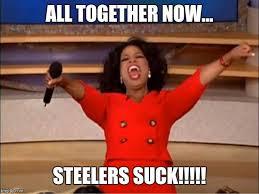 Steelers Suck Meme - oprah you get a meme imgflip