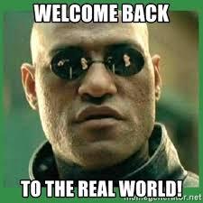 Welcome Back Meme - welcome back to the real world matrix morpheus meme generator