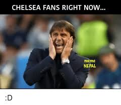 Chelsea Meme - chelsea fans right now meme nepal d chelsea meme on me me